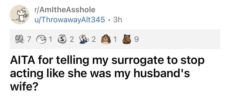 Organism - r/AmltheAsshole u/ThrowawayAlt345 · 3h 2 7 e1 S 2 2 A1 9 AITA for telling my surrogate to stop acting like she was my husband's wife?