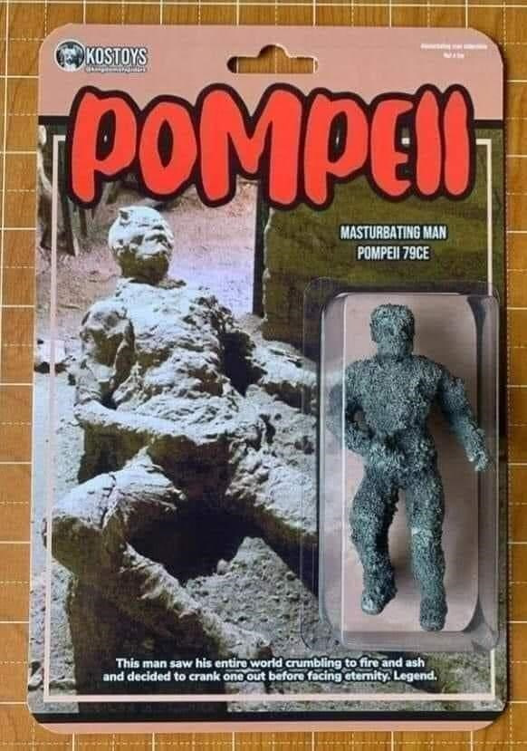 Publication - KOSTOYS POMPEN MASTURBATING MAN POMPEII 79CE This man saw his entire world crumbling to fire and ash and decided to crank one out before facing etemity. Legend.