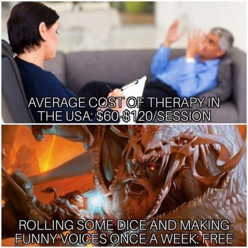 Human - AVERAGE COST OF THERAPY IN THE USA: $60 $120/SESSION ROLLING SOME DICE AND MAKING FUNNY VOICES ONCE A WEEK: FREE
