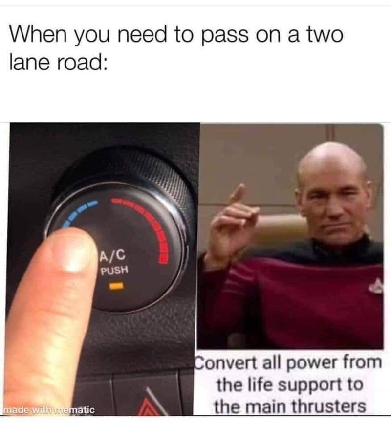 Hand - When you need to pass on a two lane road: A/C PUSH Convert all power from the life support to the main thrusters made with mematic