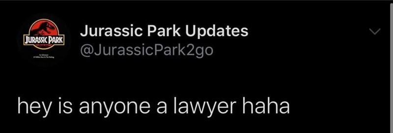 Sky - Jurassic Park Updates @JurassicPark2go JURASSIC PARK hey is anyone a lawyer haha