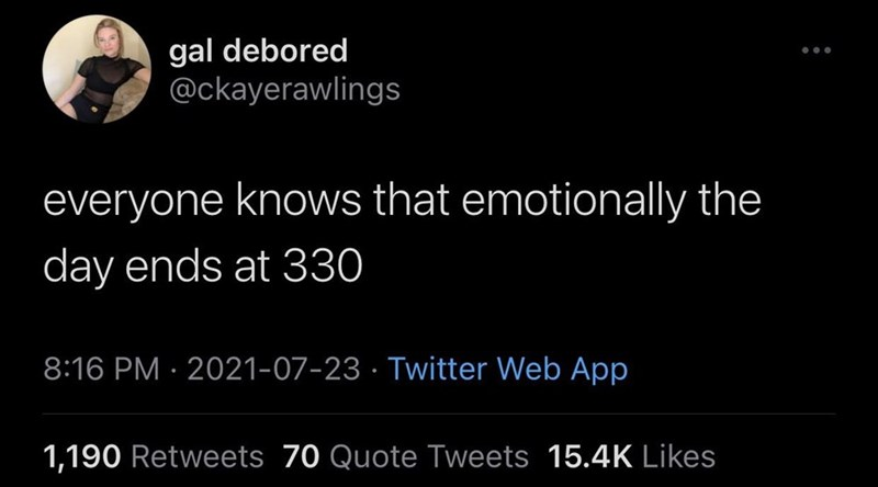 Font - gal debored @ckayerawlings everyone knows that emotionally the day ends at 330 8:16 PM · 2021-07-23 · Twitter Web App 1,190 Retweets 70 Quote Tweets 15.4K Likes
