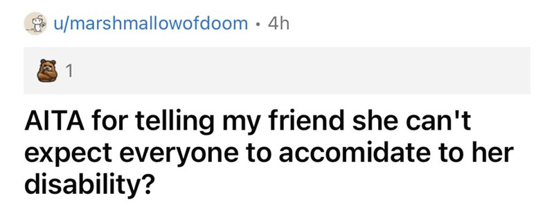 Font - O u/marshmallowofdoom · 4h 1 AITA for telling my friend she can't expect everyone to accomidate to her disability?