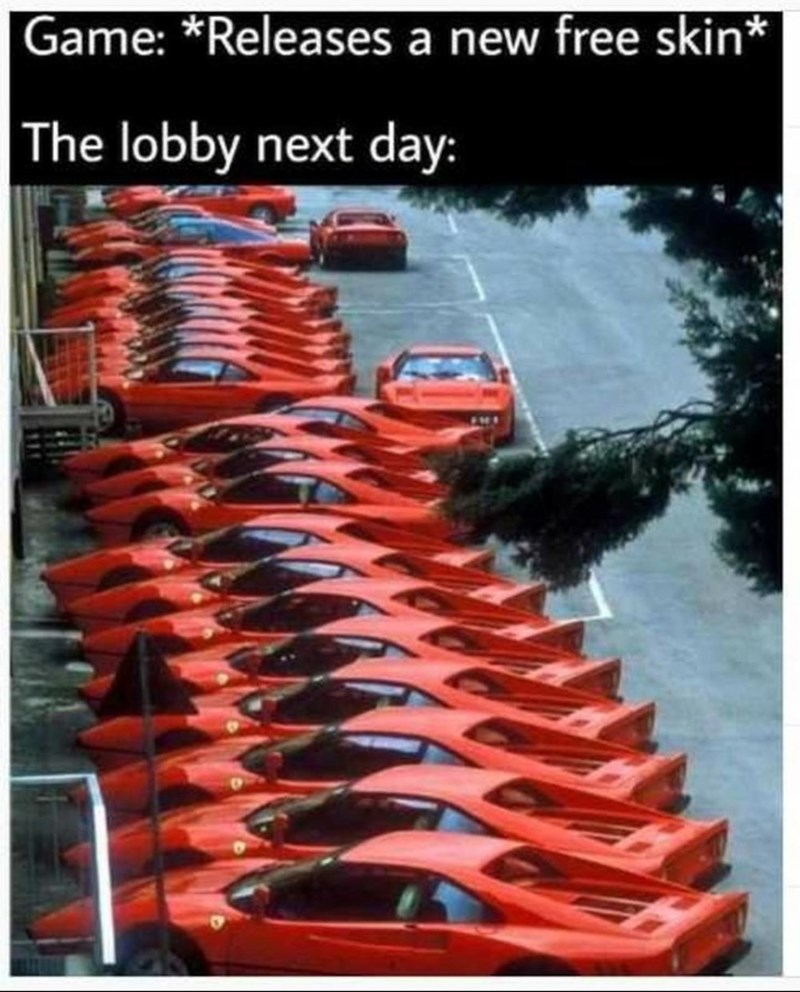 Motor vehicle - Game: *Releases a new free skin* The lobby next day:
