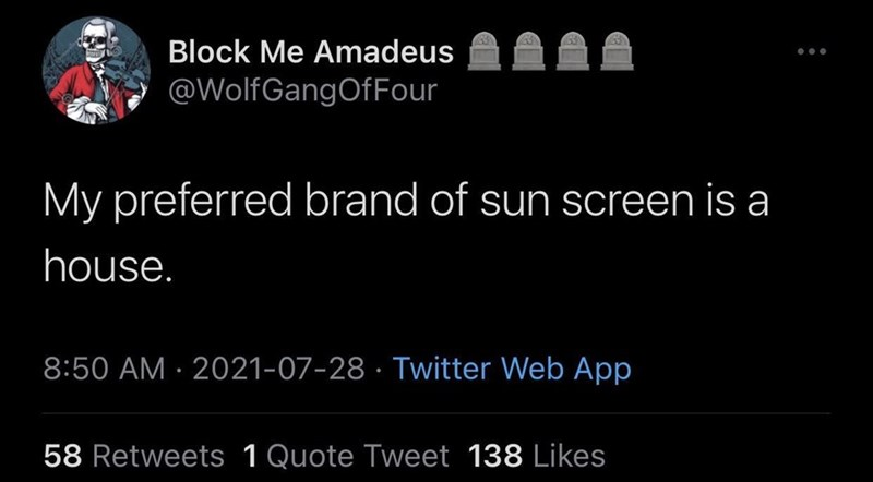 Font - Block Me Amadeus @WolfGangOfFour My preferred brand of sun screen is a house. 8:50 AM · 2021-07-28 · Twitter Web App 58 Retweets 1Quote Tweet 138 Likes