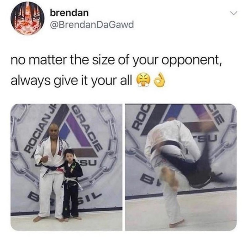 Clothing - brendan @BrendanDaGawd no matter the size of your opponent, always give it your all 9S SU SU B SIL GRACIE CIE ROC ROCIAN JA