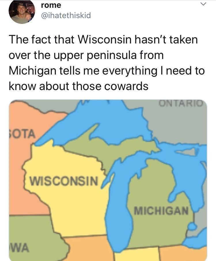 Ecoregion - rome @ihatethiskid The fact that Wisconsin hasn't taken over the upper peninsula from Michigan tells me everything I need to know about those cowards ONTARIO SOTA WISCONSIN MICHIGAN WA