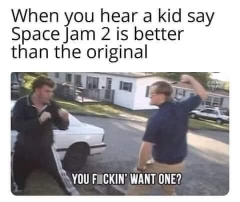 Land vehicle - When you hear a kid say Space Jam 2 is better than the original YOU FICKIN' WANT ONE?