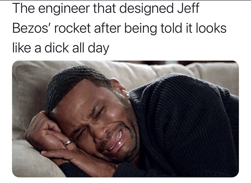 Smile - The engineer that designed Jeff Bezos' rocket after being told it looks like a dick all day