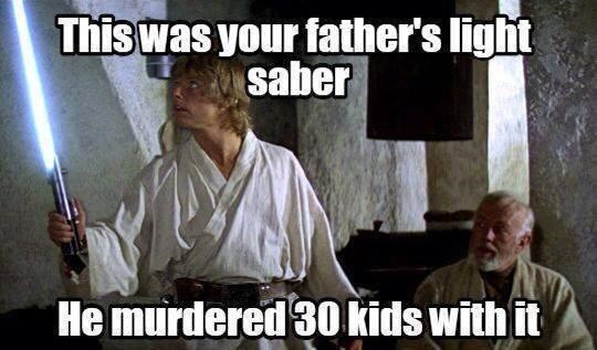 Font - This was your father's light saber He murdered 30 kids with it
