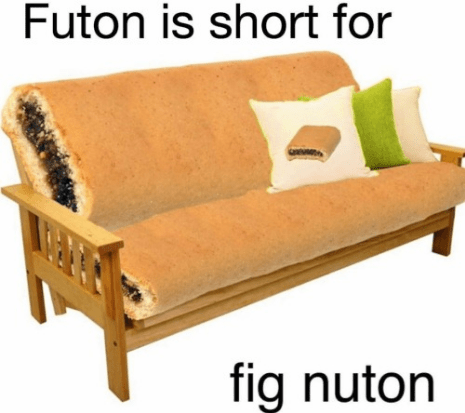 Furniture - Futon is short for fig nuton