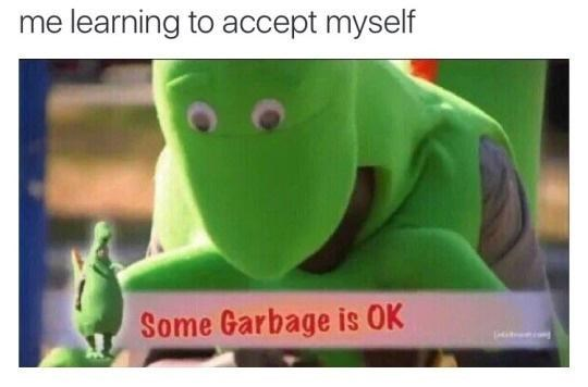 Organism - me learning to accept myself Some Garbage is OK