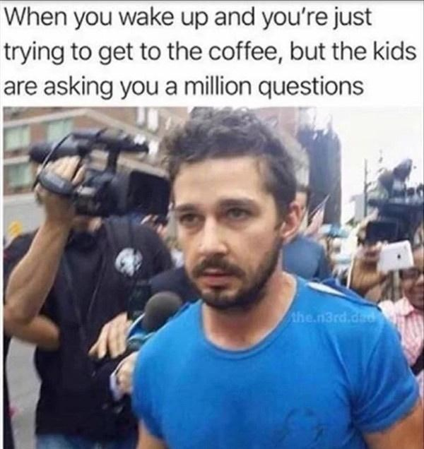 Product - When you wake up and you're just trying to get to the coffee, but the kids are asking you a million questions the.n3rd.dad
