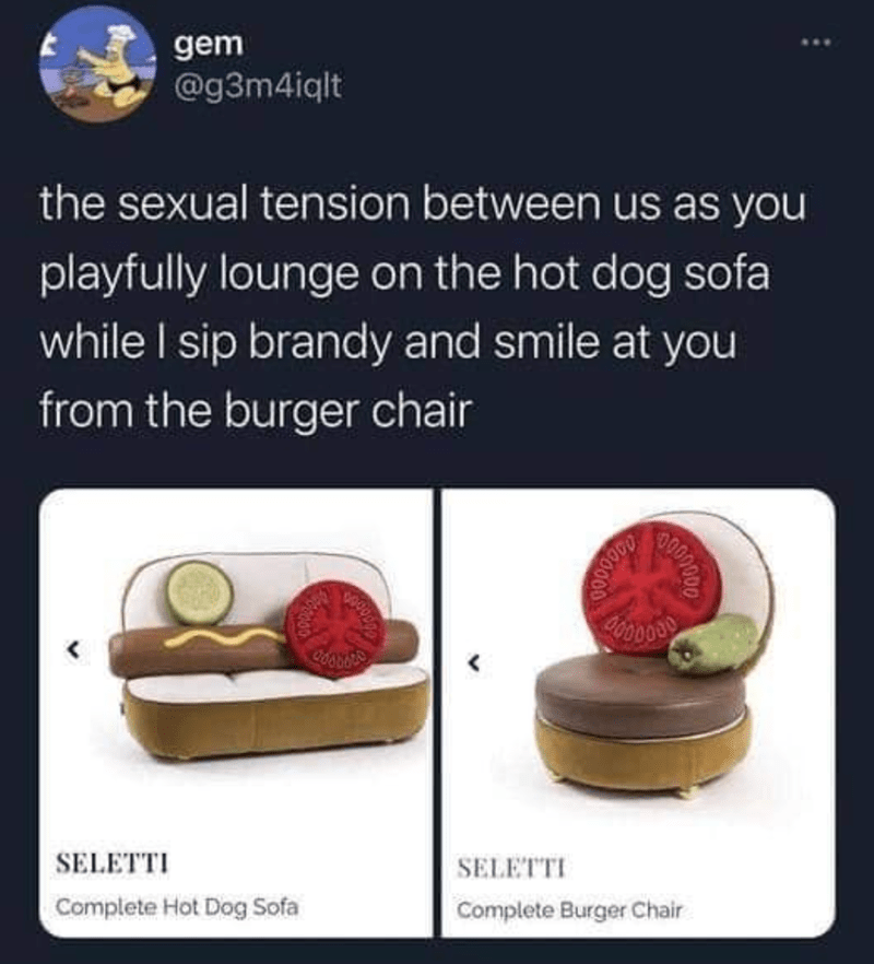 Product - gem @g3m4iqlt the sexual tension between us as you playfully lounge on the hot dog sofa while I sip brandy and smile at you from the burger chair 1000 SELETTI SELETTI Complete Burger Chair Complete Hot Dog Sofa