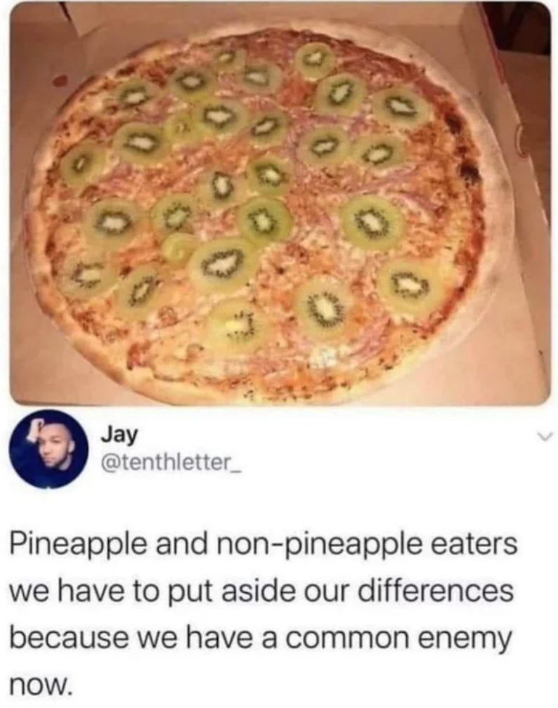 Food - Jay @tenthletter_ Pineapple and non-pineapple eaters we have to put aside our differences because we have a common enemy now.