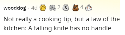 Smile - wooddog · 4d O 2 2 S E 4 Not really a cooking tip, but a law of the kitchen: A falling knife has no handle