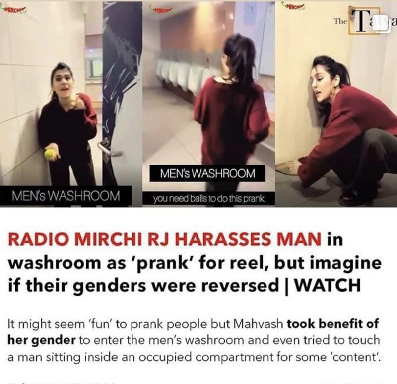 Facial expression - MIRCH MIRCH Tua The MEN's WASHROOM MEN's WASHROOM you need balls to do this prank RADIO MIRCHI RJ HARASSES MAN in washroom as 'prank' for reel, but imagine if their genders were reversed   WATCH It might seem 'fun' to prank people but Mahvash took benefit of her gender to enter the men's washroom and even tried to touch a man sitting inside an occupied compartment for some 'content'.