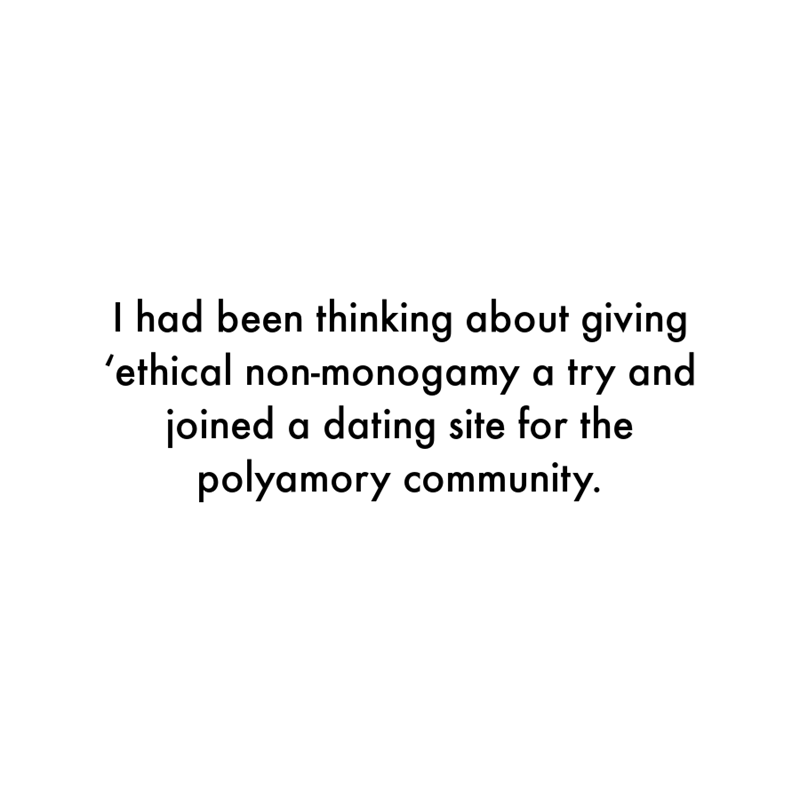 Font - I had been thinking about giving 'ethical non-monogamy a try and joined a dating site for the polyamory community.