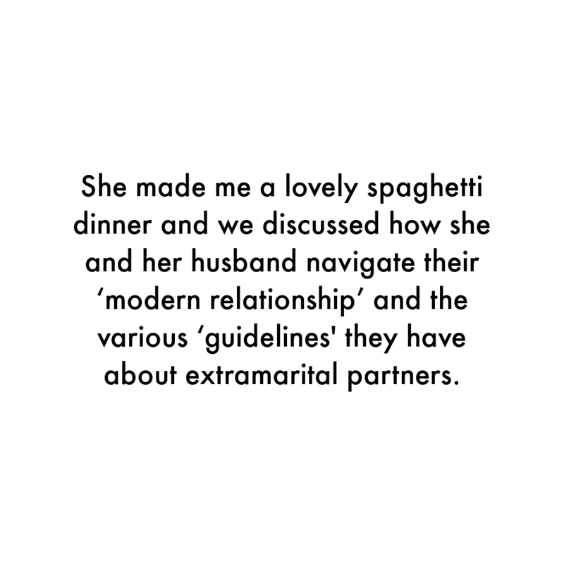 Font - She made me a lovely spaghetti dinner and we discussed how she and her husband navigate their 'modern relationship' and the various 'guidelines' they have about extramarital partners.