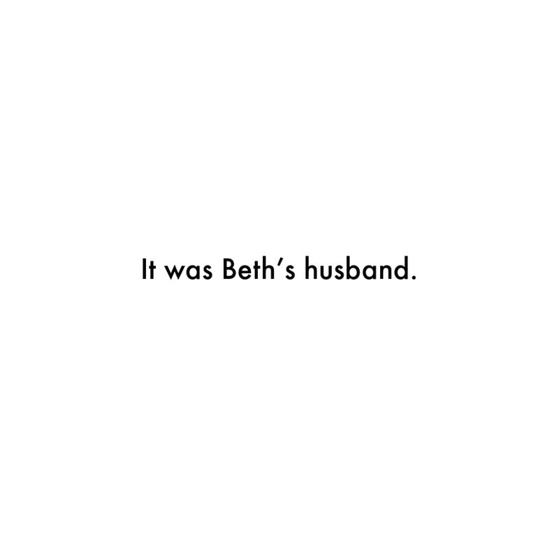 Font - It was Beth's husband.