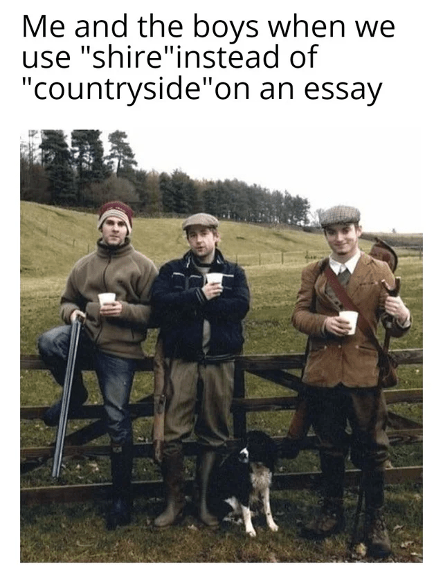 """Footwear - Me and the boys when we use """"shire""""instead of """"countryside""""on an essay"""