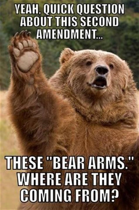 """Nature - YEAH, QUICK QUESTION ABOUT THIS SECOND AMENDMENT. THESE """"BEAR ARMS."""" WHERE ARE THEY COMING FROM?"""