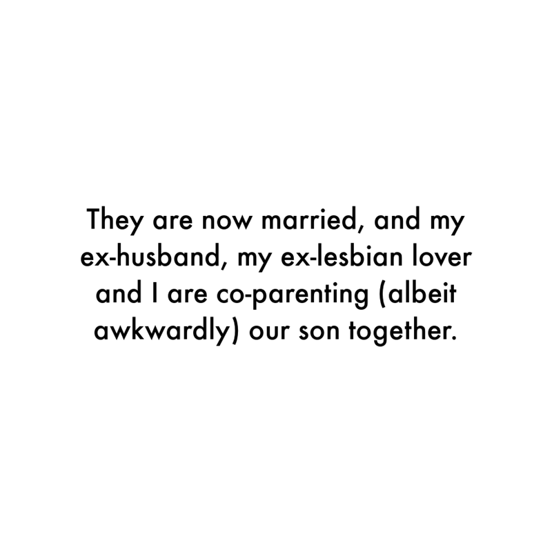 Font - They are now married, and my ex-husband, my ex-lesbian lover and I are co-parenting (albeit awkwardly) our son together.