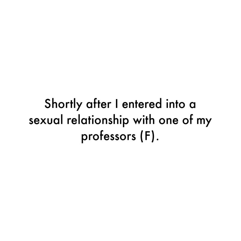 Font - Shortly after I entered into a sexual relationship with one of my professors (F).