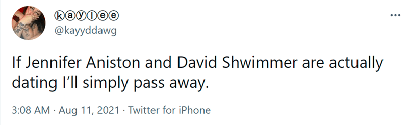 Font - @kayyddawg If Jennifer Aniston and David Shwimmer are actually dating l'll simply pass away. 3:08 AM · Aug 11, 2021 · Twitter for iPhone