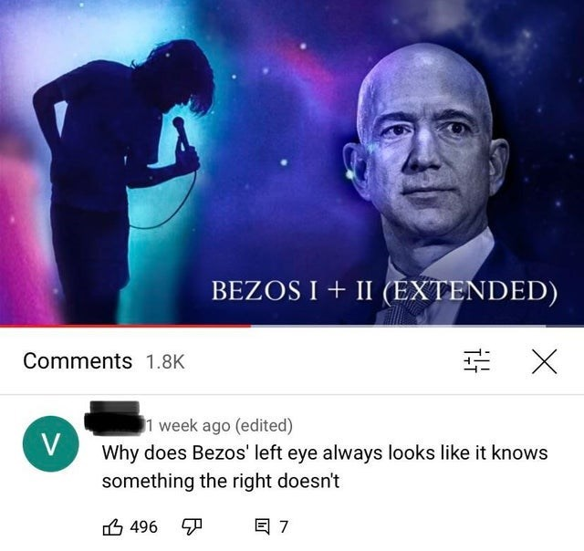 Organism - BEZOS I + II (EXTENDED) Comments 1.8K 1 week ago (edited) V Why does Bezos' left eye always looks like it knows something the right doesn't 凸496 ア 目7