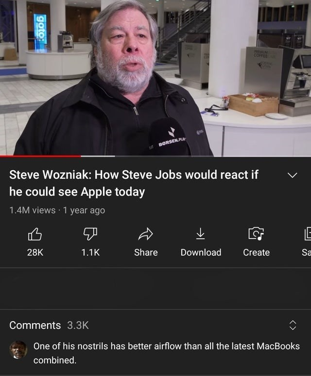 Hair - PRESALN COFFEE BORSEN.PLA Steve Wozniak: How Steve Jobs would react if he could see Apple today 1.4M views · 1 year ago E 28K 1.1K Share Download Create Sa Comments 3.3K One of his nostrils has better airflow than all the latest MacBooks combined. goto: