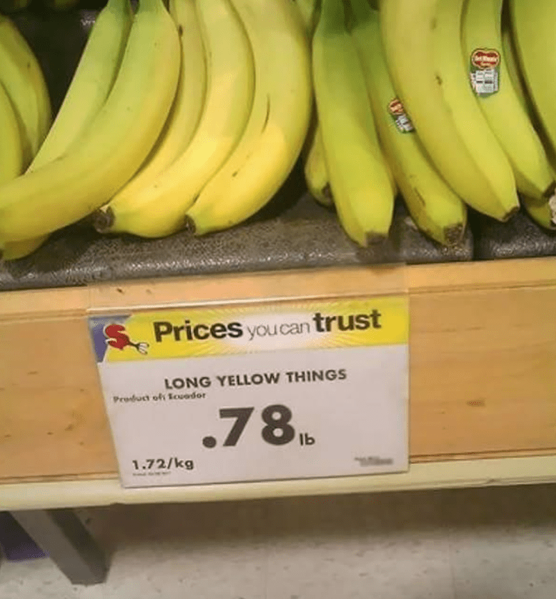 Food - Prices youcan trust LONG YELLOW THINGS Product of Tovodor .78 1.72/kg