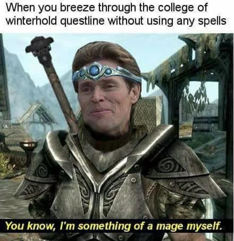 Glasses - When you breeze through the college of winterhold questline without using any spells You know, I'm something of a mage myself.