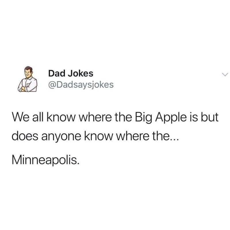 Font - Dad Jokes @Dadsaysjokes We all know where the Big Apple is but does anyone know where the... Minneapolis.