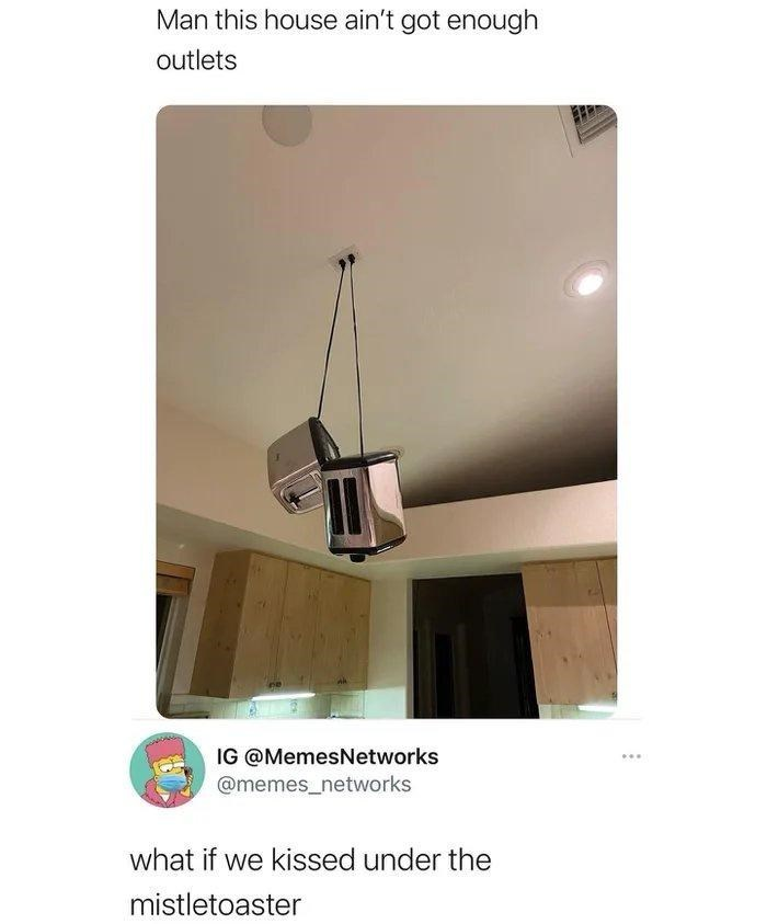 Lamp - Man this house ain't got enough outlets IG @MemesNetworks @memes_networks what if we kissed under the mistletoaster
