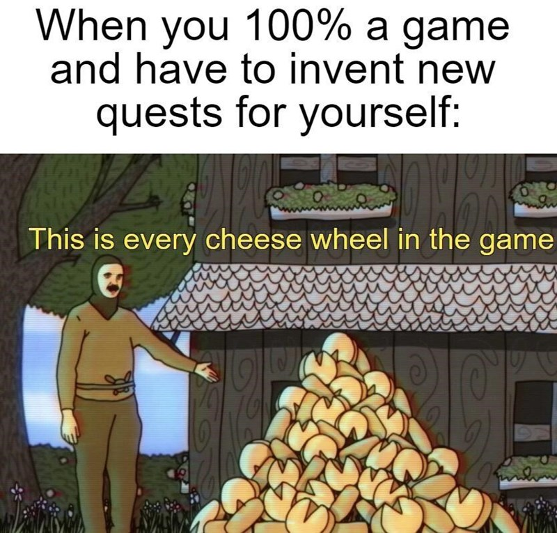 Plant - When you 100% a game and have to invent new quests for yourself: This is every cheese wheel in the game