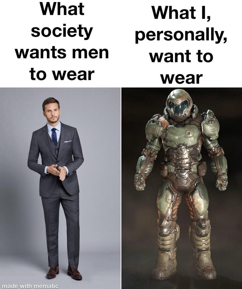 Joint - What What I, society personally, wants men want to to wear wear made with mematic
