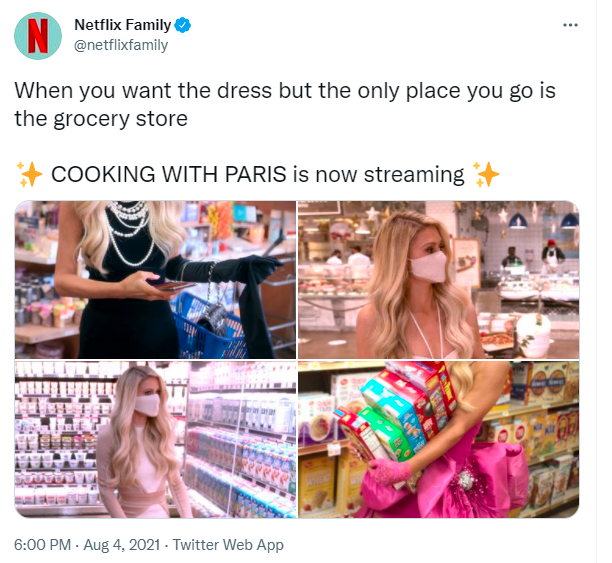 Product - Netflix Family N @netflixfamily When you want the dress but the only place you go is the grocery store COOKING WITH PARIS is now streaming 6:00 PM - Aug 4, 2021 - Twitter Web App