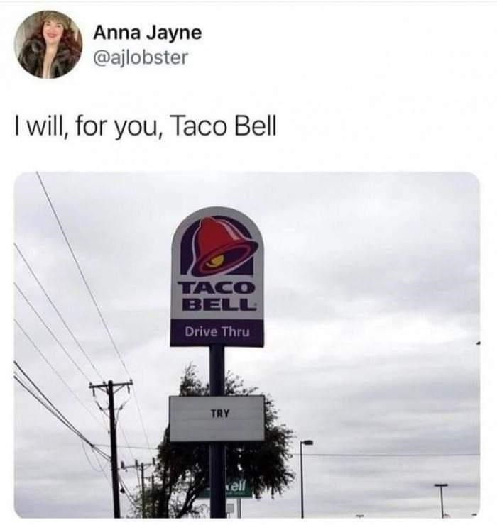 Sky - Anna Jayne @ajlobster I will, for you, Taco Bell TACO BELL Drive Thru TRY kell