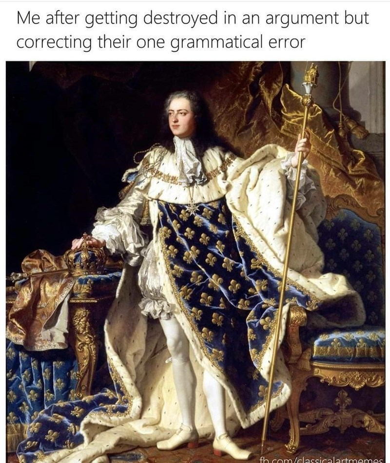 Art - Me after getting destroyed in an argument but correcting their one grammatical error fh com/classicalartmemes