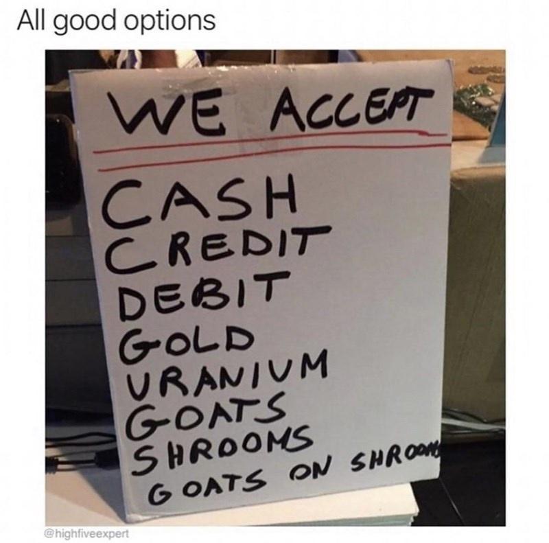 Handwriting - All good options WE ACCEPT CASH CREDIT DEBIT GOLD URANIUM GOATS SHROOMS G OATS ON SHROO @highfiveexpert
