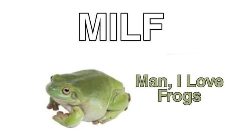 True frog - MILF Man, I Love Frogs