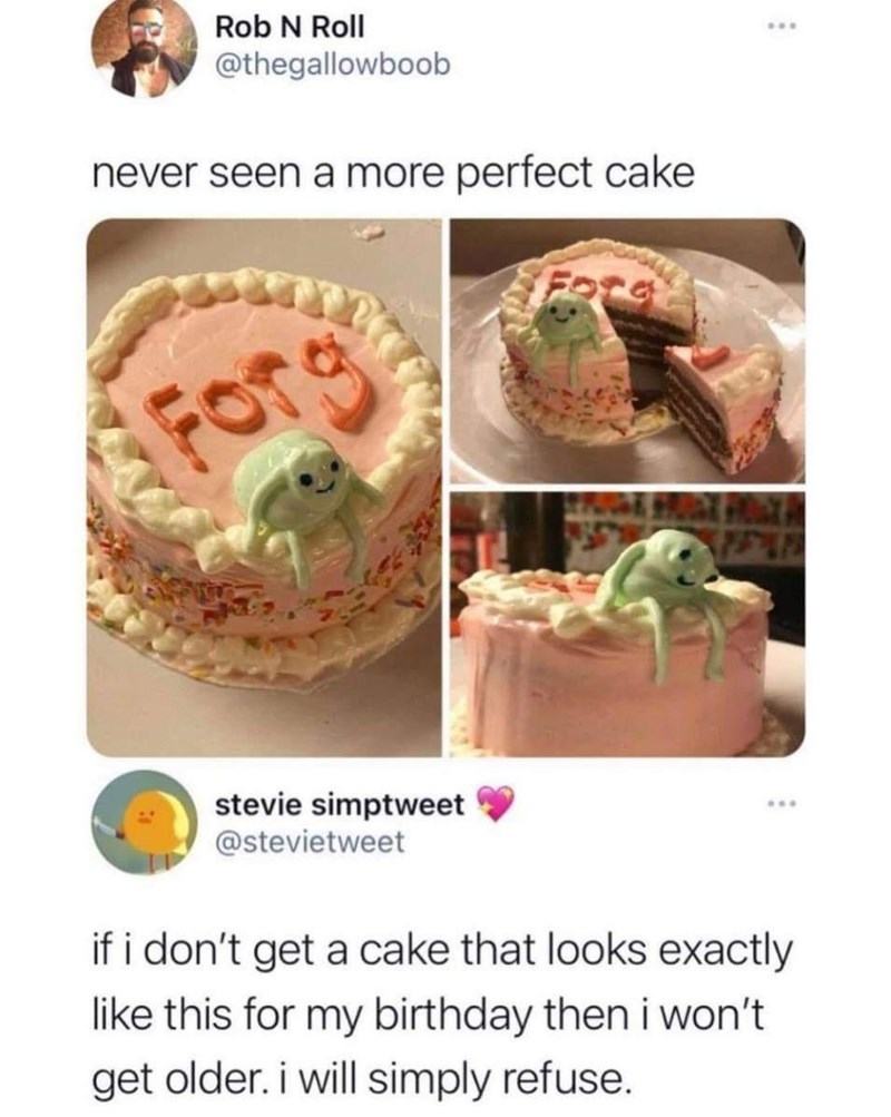 Food - Rob N Roll @thegallowboob never seen a more perfect cake Forg stevie simptweet @stevietweet if i don't get a cake that looks exactly like this for my birthday then i won't get older. i will simply refuse.