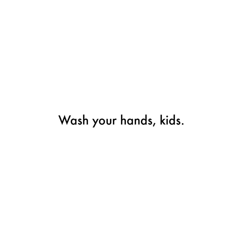 Font - Wash your hands, kids.