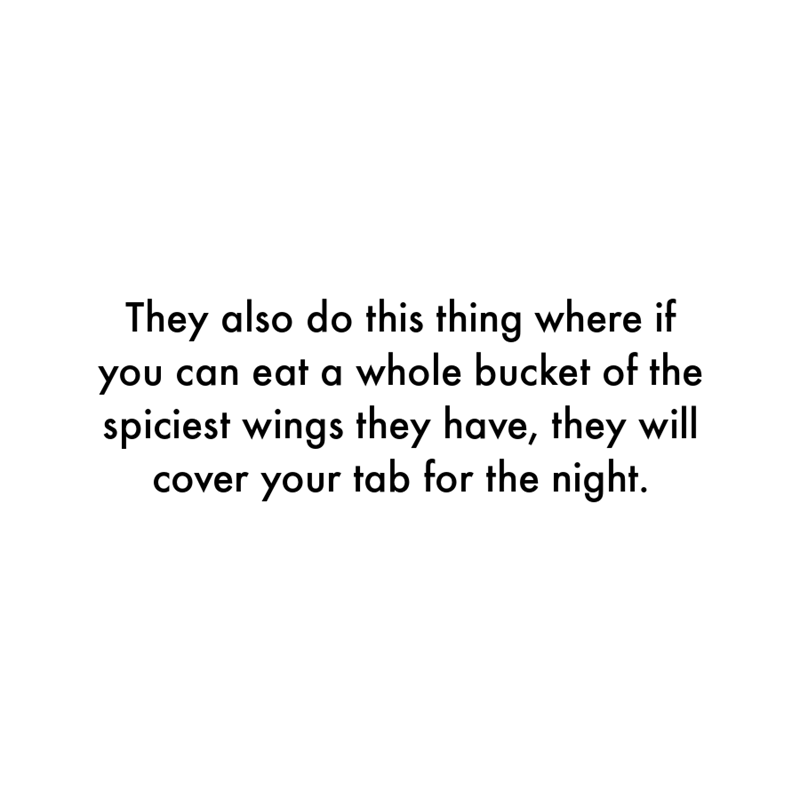 Font - They also do this thing where if you can eat a whole bucket of the spiciest wings they have, they will cover your tab for the night.
