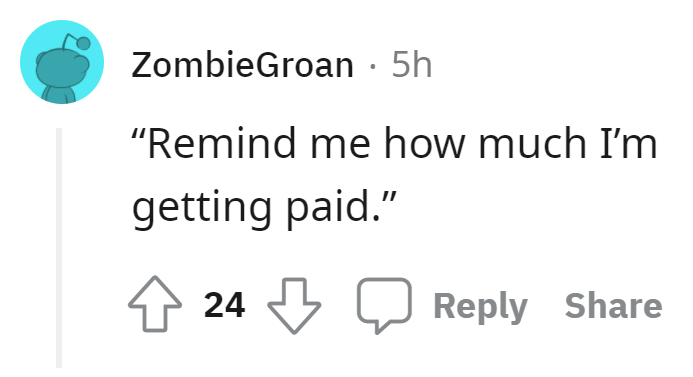 """Font - ZombieGroan · 5h """"Remind me how much I'm getting paid."""" 24 Reply Share"""