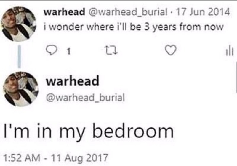 Font - warhead @warhead_burial · 17 Jun 2014 i wonder where i'll be 3 years from now 1 warhead @warhead_burial I'm in my bedroom 1:52 AM - 11 Aug 2017