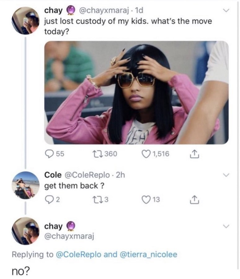 Photograph - @chayxmaraj - 1d chay just lost custody of my kids. what's the move today? 27 360 1,516 55 Cole @ColeReplo · 2h get them back ? Q2 273 13 chay @chayxmaraj Replying to @ColeReplo and @tierra_nicolee no?