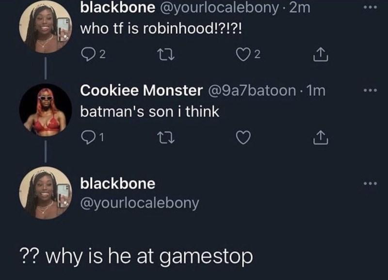 Font - blackbone @yourlocalebony · 2m who tf is robinhood!?!?! Q2 Cookiee Monster @9a7batoon · 1m batman's son i think blackbone @yourlocalebony ?? why is he at gamestop