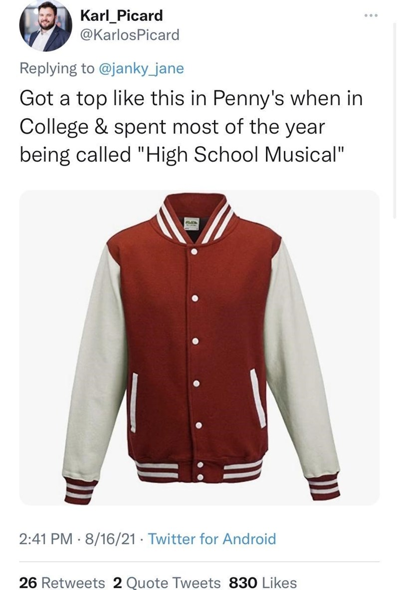 """Outerwear - Karl_Picard ... @KarlosPicard Replying to @janky_jane Got a top like this in Penny's when in College & spent most of the year being called """"High School Musical"""" 2:41 PM · 8/16/21 · Twitter for Android 26 Retweets 2 Quote Tweets 830 Likes"""